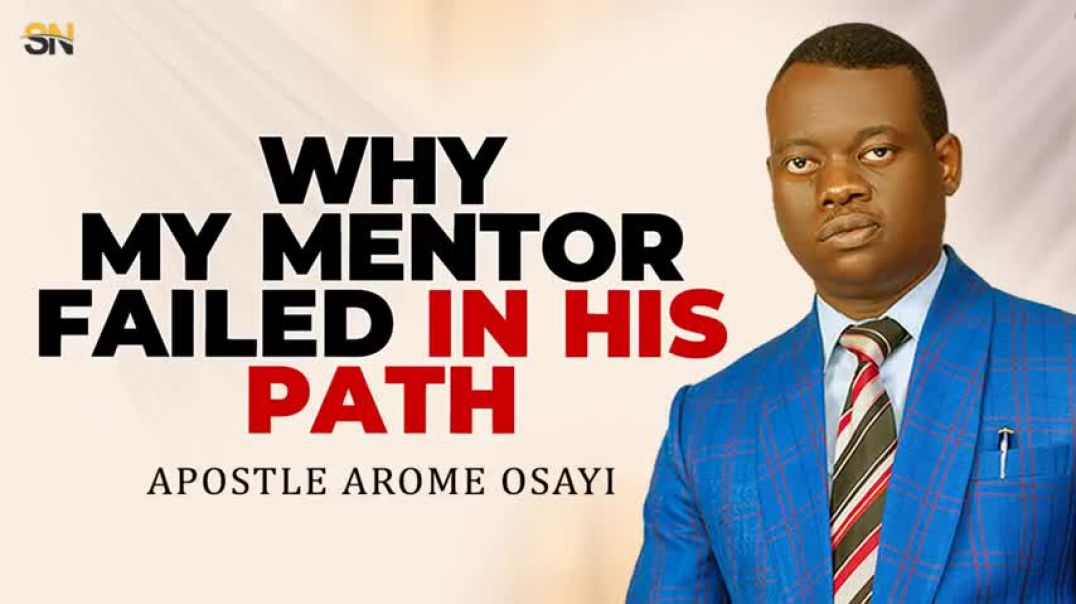 Why my Mentor failed in his path_Apostle Arome Osayi