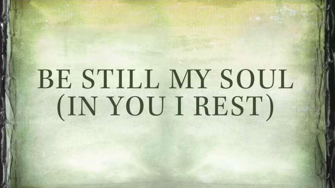 Be still My soul in You I rest Lyrics
