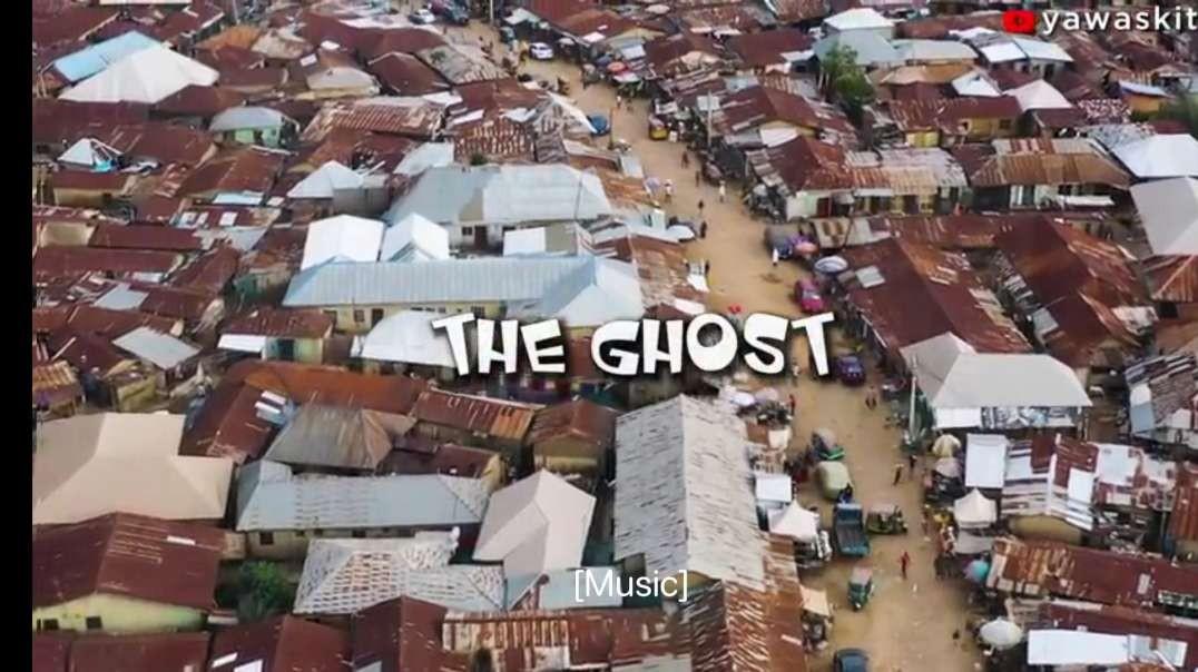 THE GHOST (YawaSkits, Episode 83)