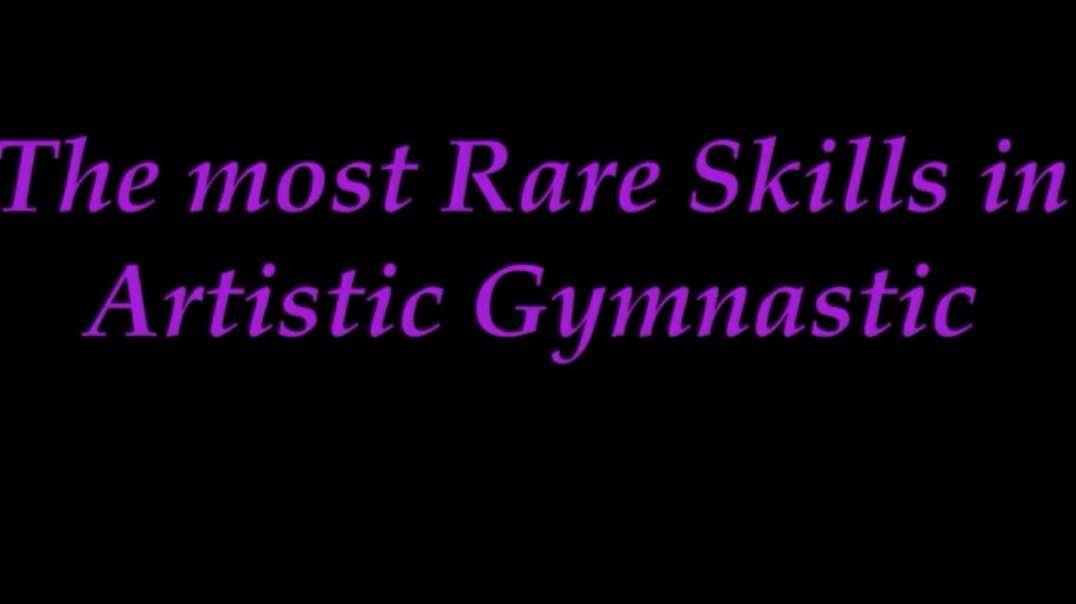 the rarest skills in women s artistic gymnastics