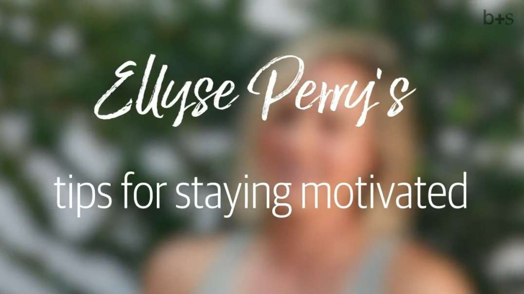 Ellyse Perrys Giving you tips on how to stay motivated